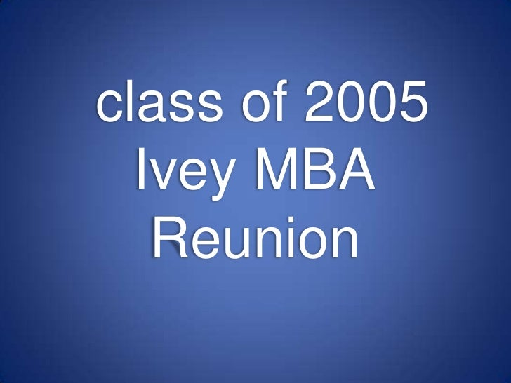 class of 2005Ivey MBAReunion<br />