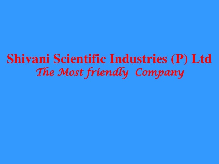 Shivani Scientific Industries (P) Ltd The Most friendly  Company
