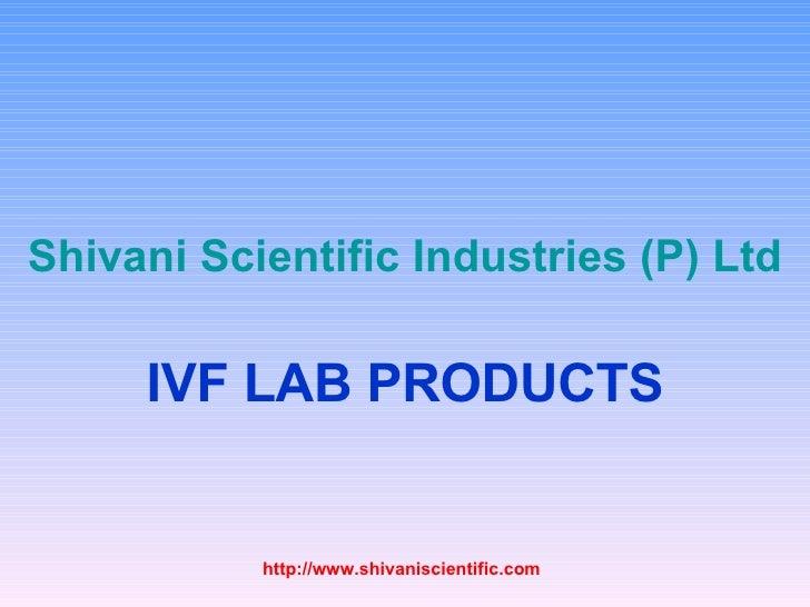 Shivani  Scientific Industries (P) Ltd IVF LAB PRODUCTS