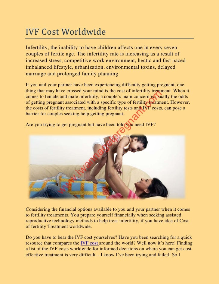 IVF Cost Worldwide Infertility, the inability to have children affects one in every seven couples of fertile age. The infe...