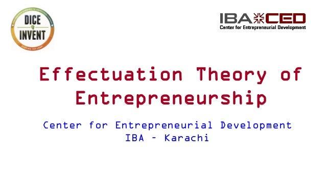 Effectuation Theory of Entrepreneurship Center for Entrepreneurial Development IBA – Karachi