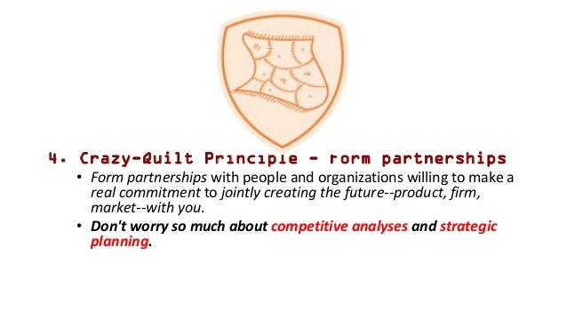 4. Crazy-Quilt Principle - Form partnerships • Form partnerships with people and organizations willing to make a real comm...