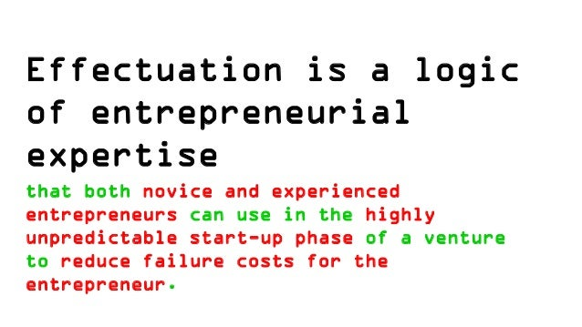 Effectuation is a logic of entrepreneurial expertise that both novice and experienced entrepreneurs can use in the highly ...