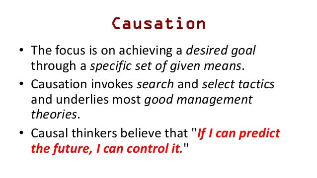 Causation • The focus is on achieving a desired goal through a specific set of given means. • Causation invokes search and...