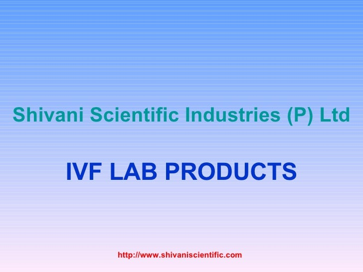 Shivani  Scientific Industries (P) Ltd IVF LAB PRODUCTS