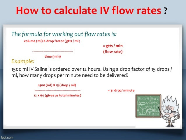 how to calculate iv fluid Online calculator, which calculates the intravenous (iv) drip rates of fluids formed in a given time from the volume, time and drop factor.