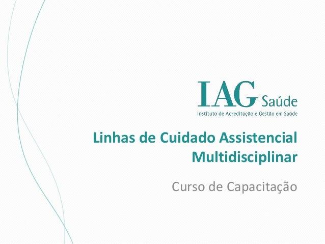 Linhas de Cuidado Assistencial              Multidisciplinar           Curso de Capacitação