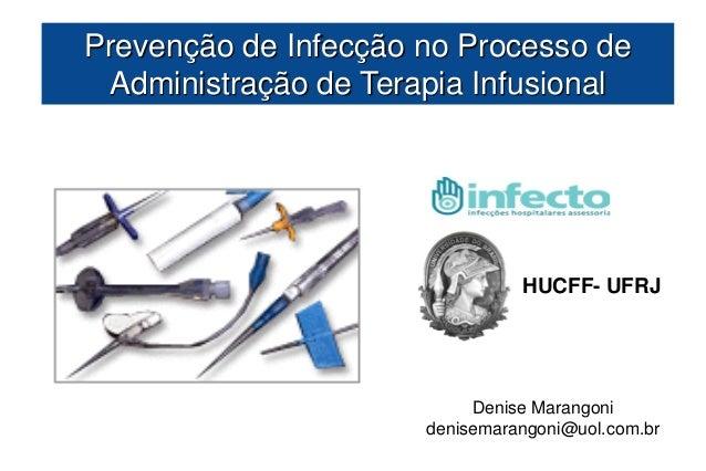 Prevenção de Infecção no Processo de Administração de Terapia Infusional                                HUCFF- UFRJ       ...
