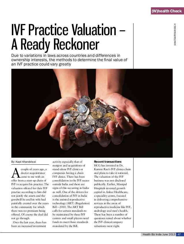 Health Biz India June 2013 47IVF Practice Valuation –A Ready ReckonerBy: Kapil KhandelwalAcouple of years ago, adoctor acq...