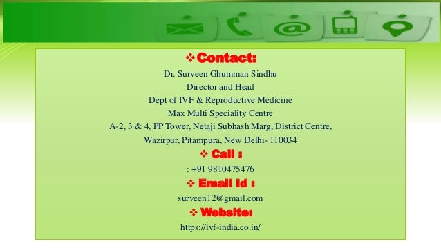 Contact: Dr. Surveen Ghumman Sindhu Director and Head Dept of IVF & Reproductive Medicine Max Multi Speciality Centre A-2...