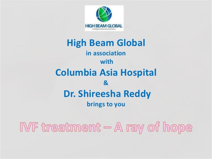 High Beam Global      in association           withColumbia Asia Hospital            & Dr. Shireesha Reddy      brings to ...