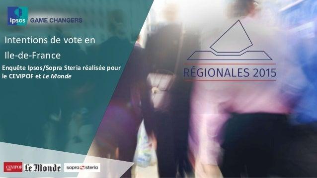 Intentions de vote en Ile-de-France Enquête Ipsos/Sopra Steria réalisée pour le CEVIPOF et Le Monde