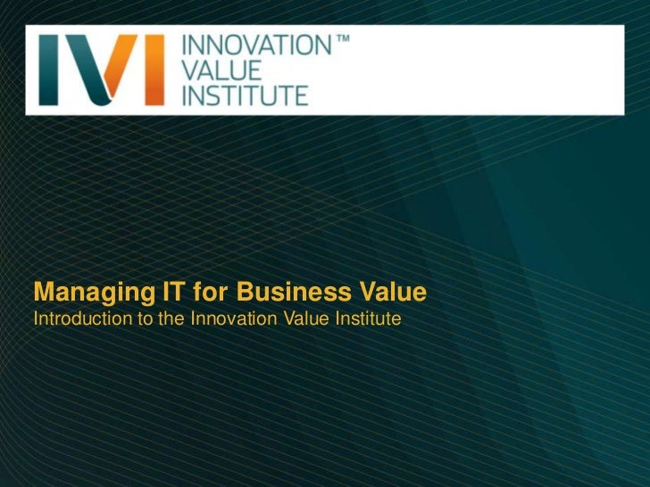 Managing IT for Business Value<br />Introduction to the Innovation Value Institute<br />