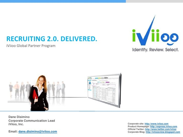 RECRUITING 2.0. DELIVERED. iViioo Global Partner Program      Dane Disimino  Corporate Communication Lead                 ...