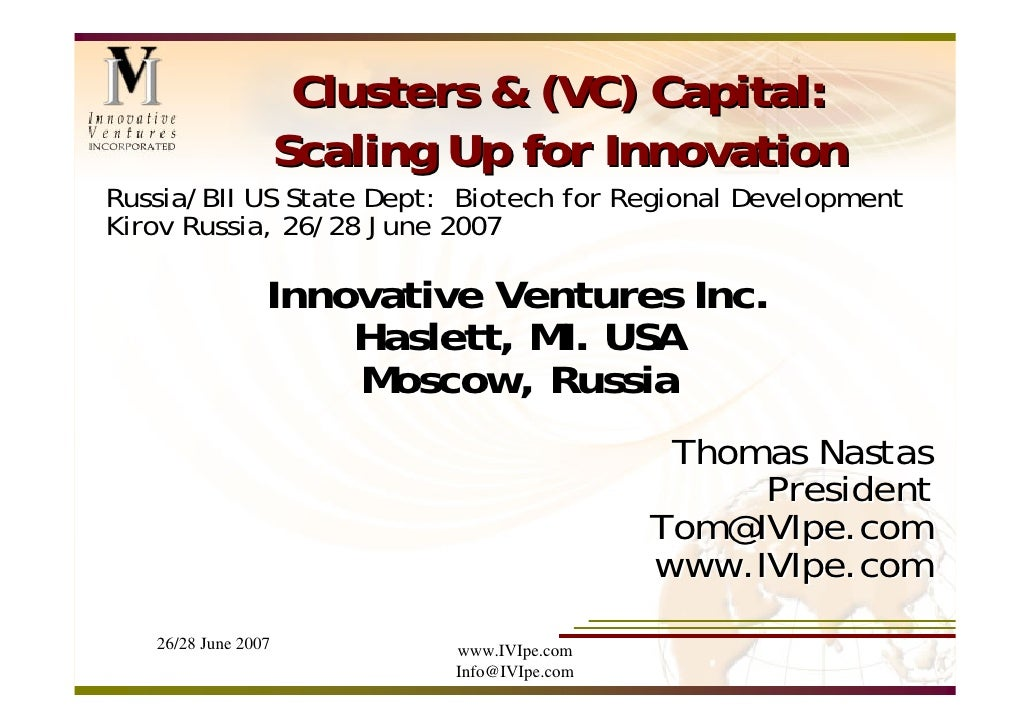 Clusters & (VC) Capital:                      Scaling Up for Innovation Russia/BII US State Dept: Biotech for Regional Dev...