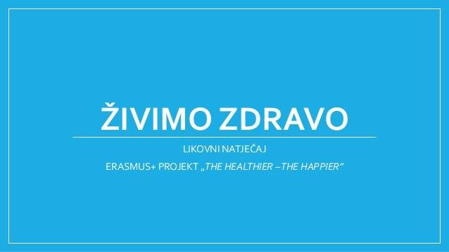 "ŽIVIMO ZDRAVO LIKOVNI NATJEČAJ ERASMUS+ PROJEKT ""THE HEALTHIER –THE HAPPIER"""