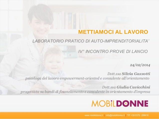 METTIAMOCI AL LAVORO LABORATORIO PRATICO DI AUTO-IMPRENDITORIALITA' IV° INCONTRO PROVE DI LANCIO 24/02/2014 Dott.ssa Silvi...