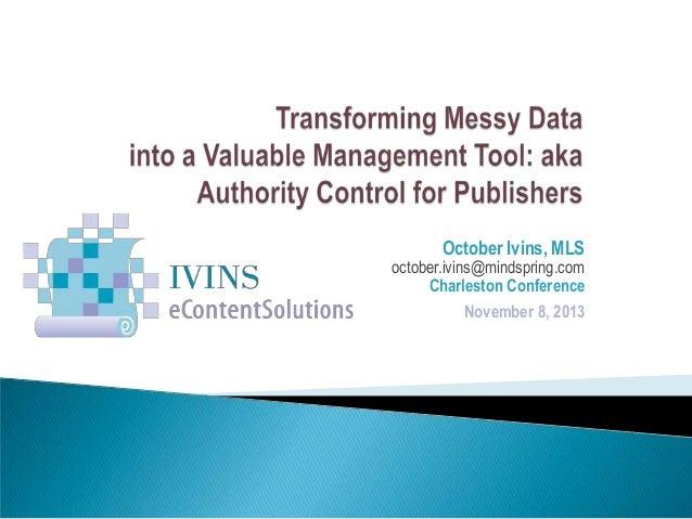 October Ivins, MLS  october.ivins@mindspring.com Charleston Conference November 8, 2013