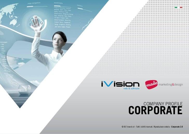 COMPANY PROFILE        CORPORATE© B.F. Invest srl - Tutti i diritti riservati. Riproduzione vietata - Corporate 2.0