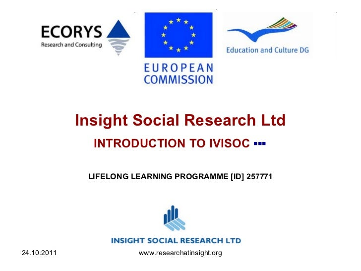 Insight Social Research Ltd   INTRODUCTION TO IVISOC   ▪▪▪   LIFELONG LEARNING PROGRAMME [ID] 257771