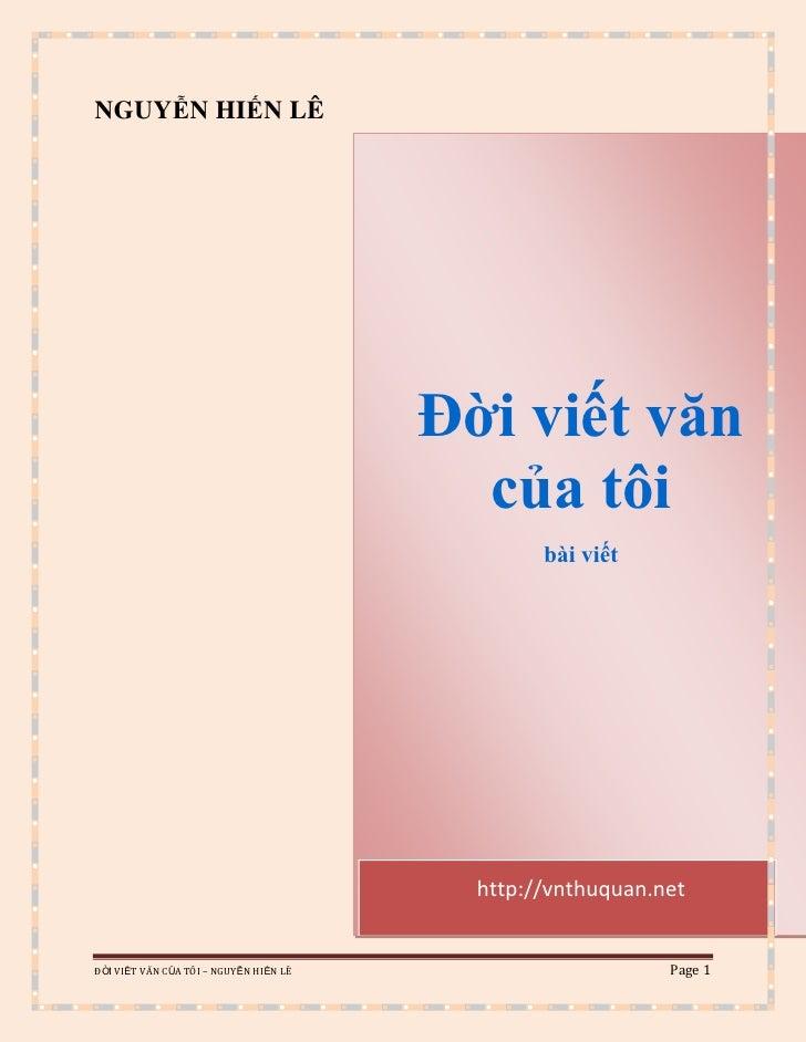 Đời viết văn của tôibài viếthttp://vnthuquan.netNGUYỄN HIẾN LÊ<br />Bài viếtĐời viết văn của tôiLỜI MỞ ĐẦUNăm 1981 tôi đưa...