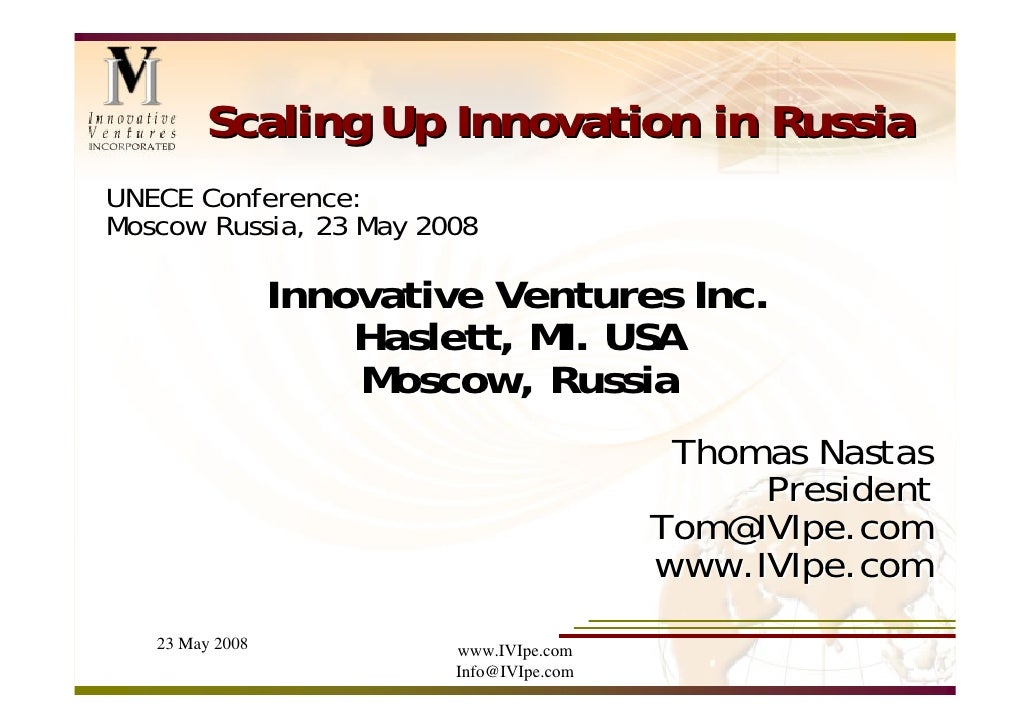 Scaling Up Innovation in Russia UNECE Conference: Moscow Russia, 23 May 2008                   Innovative Ventures Inc.   ...