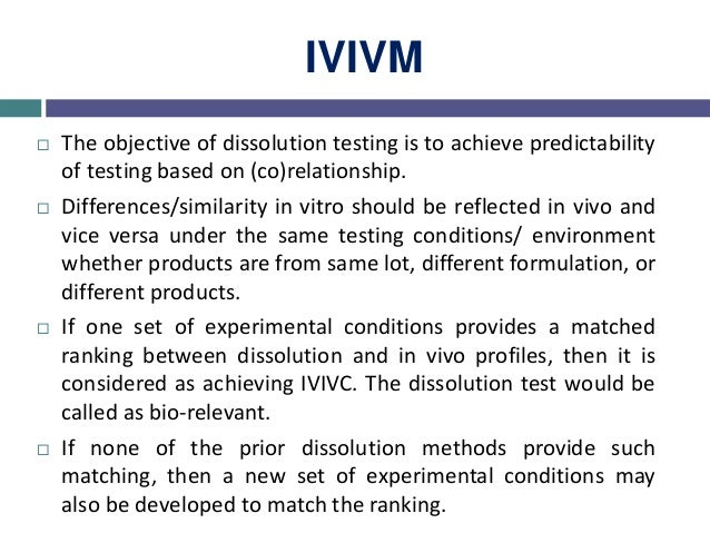 IVIVP  The objective of IVIVC is to link or relate the in vitro (dissolution) and in vivo (C-t) profiles.  A dissolution...