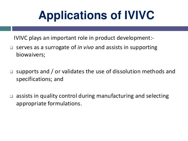 Applications of IVIVC The FDA guidance outlines five categories of biowaivers: biowaivers without an IVIVC biowaivers usin...