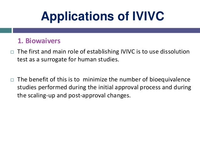 Applications of IVIVC Biowaivers Without IVIVC Biowaivers for the changes made on lower strengths are possible without an ...