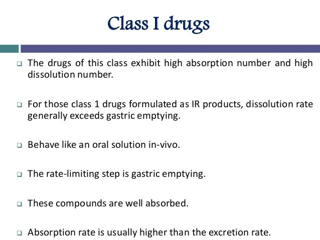 Class II drugs  The drugs of this class have a high absorption number but a low dissolution number.  In vivo drug dissol...