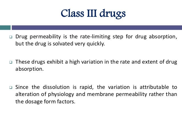 Class IV drugs  The drugs of this class are problematic for effective oral administration.  These compounds have poor bi...