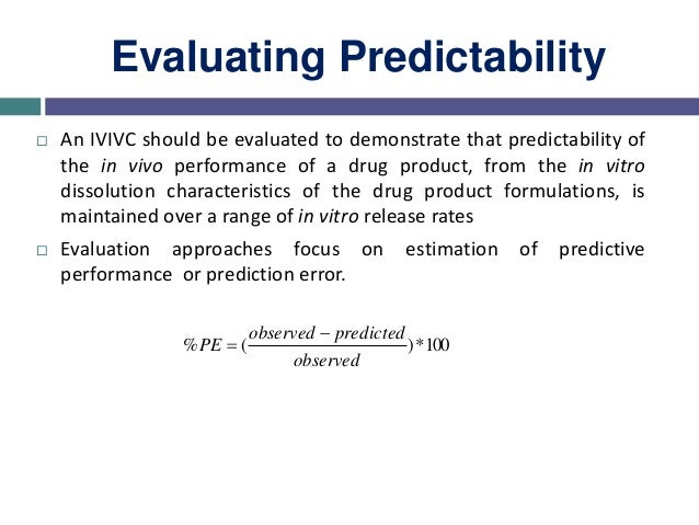 Internal predictability • Acceptance Criteria • Average %PE of 10% or less for Cmax and AUC • %PE for each formulation sho...