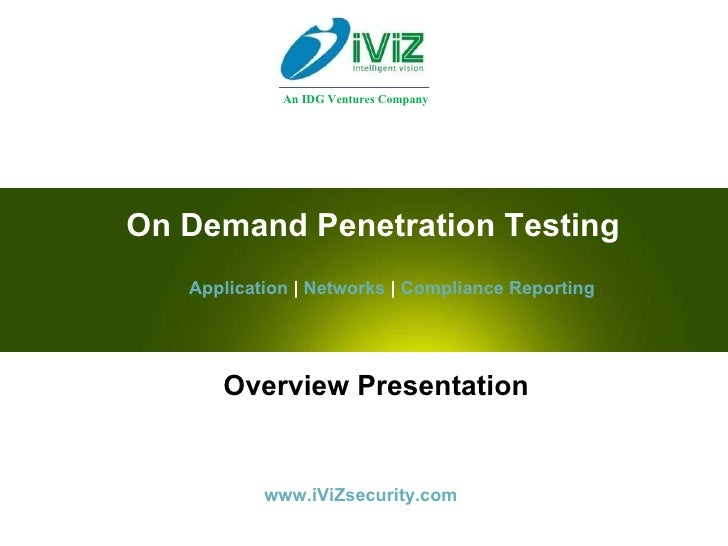Overview Presentation On Demand Penetration Testing Application   |  Networks  |  Compliance Reporting www.iViZsecurity.co...