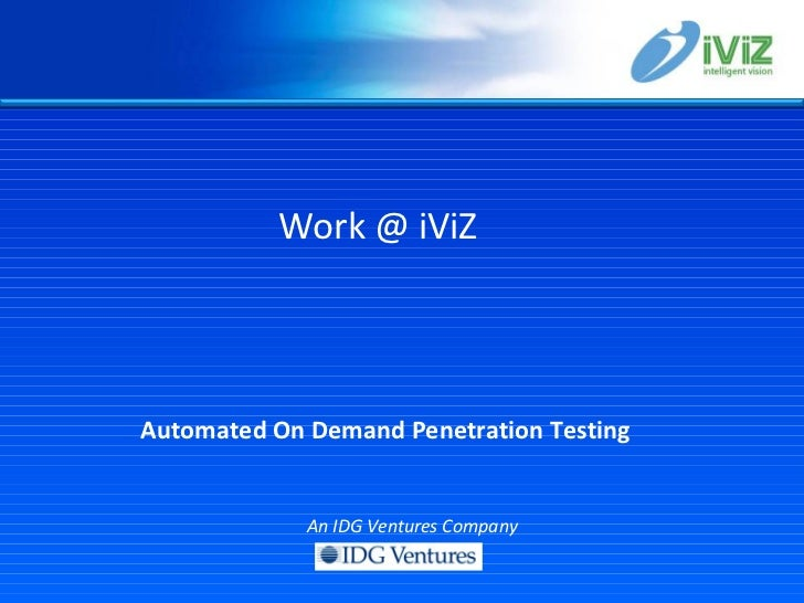 Automated On Demand Penetration Testing   Work @ iViZ An IDG Ventures Company