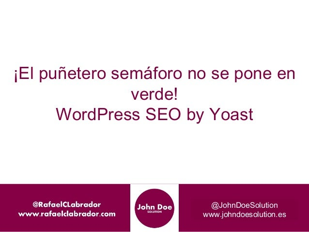 ¡El puñetero semáforo no se pone en  verde!  WordPress SEO by Yoast  @JohnDoeSolution  www.johndoesolution.es