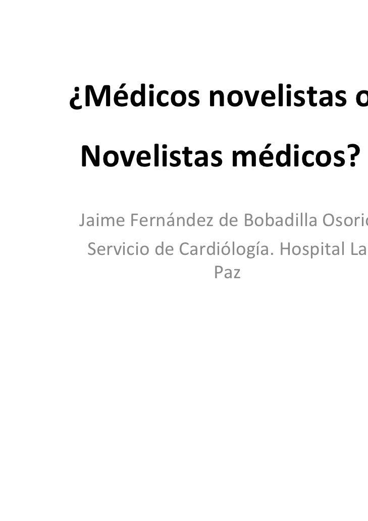 ¿MédicosnovelistasoNovelistasmédicos?JaimeFernándezdeBobadillaOsorio ServiciodeCardiólogía.HospitalLa       ...