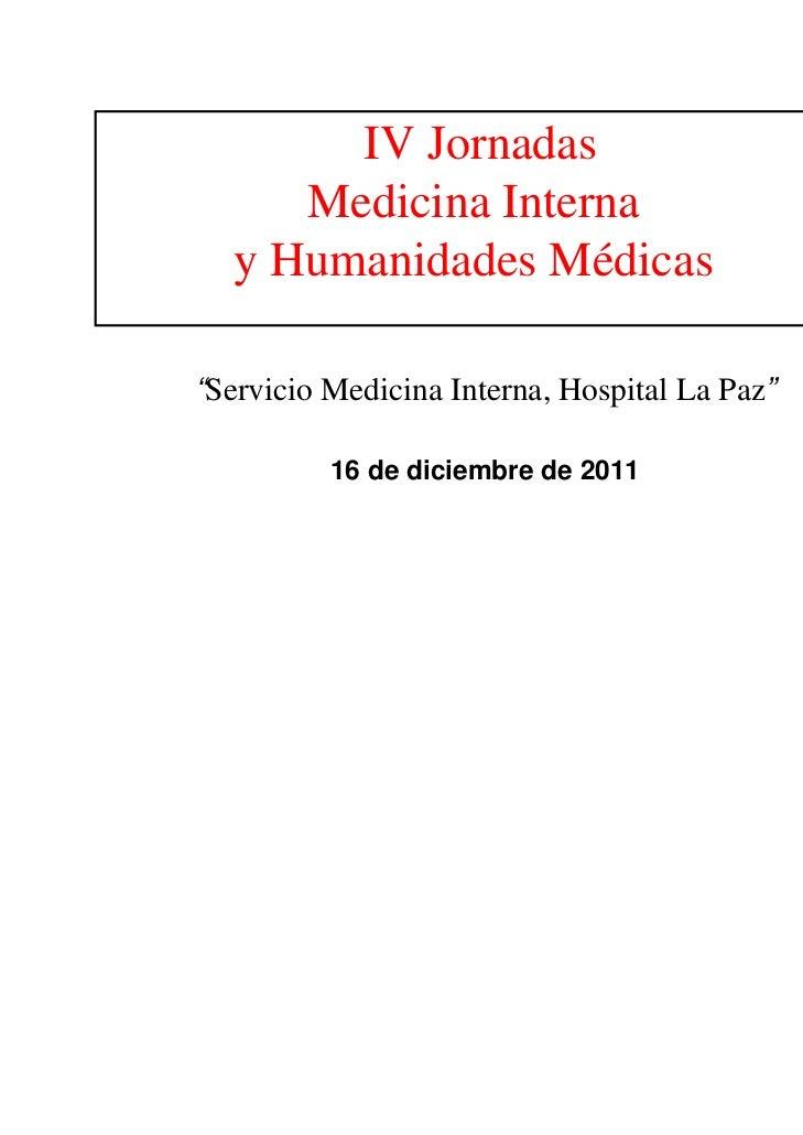 """IV Jornadas     Medicina Interna  y Humanidades Médicas""""Servicio Medicina Interna, Hospital La Paz""""          16 de diciemb..."""