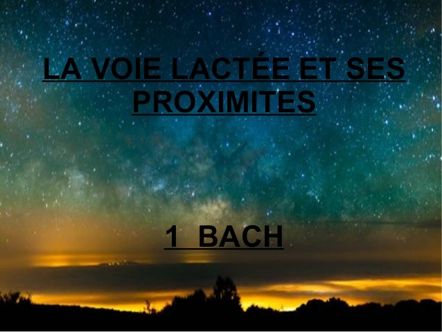 LA VOIE LACTÉE ET SES PROXIMITES  1 BACH