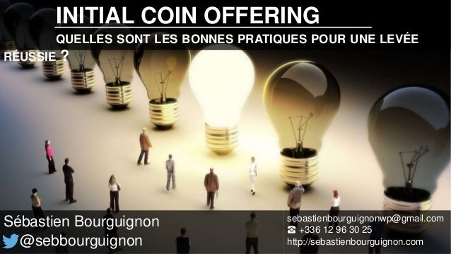 INITIAL COIN OFFERING QUELLES SONT LES BONNES PRATIQUES POUR UNE LEVÉE RÉUSSIE ? Sébastien Bourguignon @sebbourguignon seb...