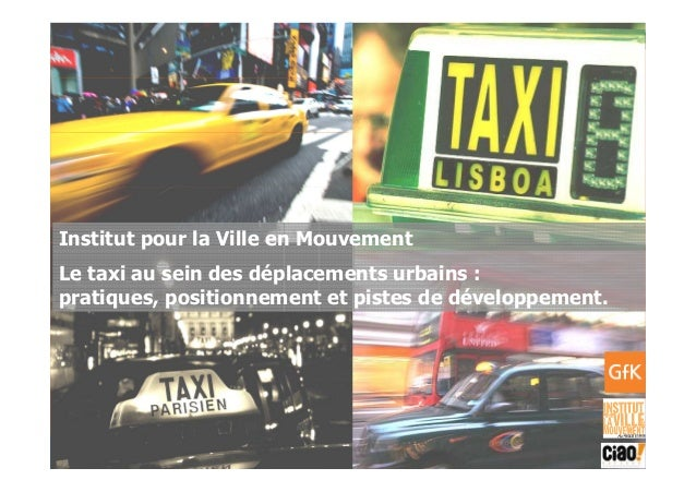 2007GfK Group Custom Research France Le taxi au sein des déplacements urbains Institut pour la Ville en Mouvement Le taxi ...