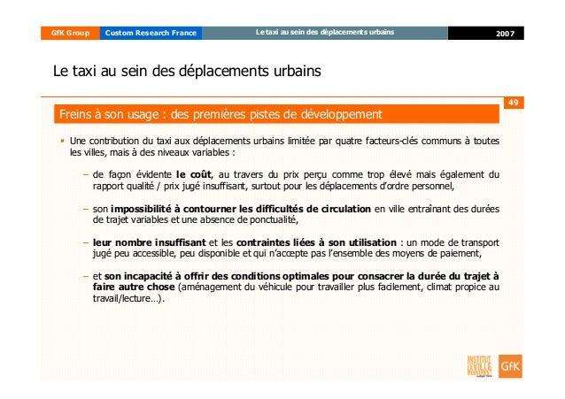49 2007GfK Group Custom Research France Le taxi au sein des déplacements urbains Une contribution du taxi aux déplacements...