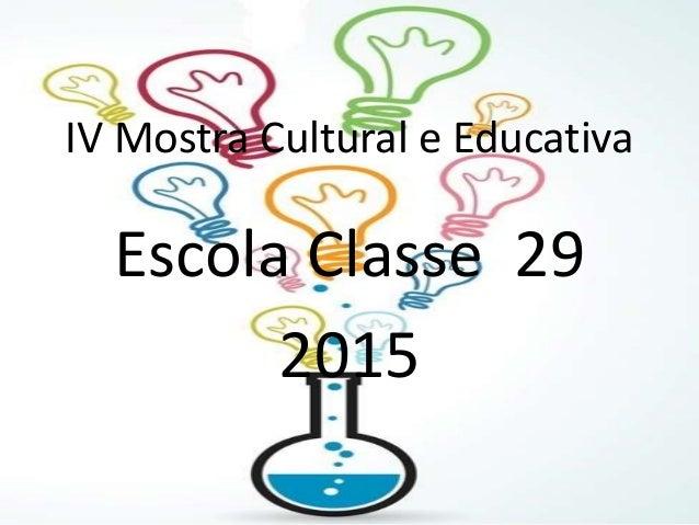 Escola Classe 29 2015 IV Mostra Cultural e Educativa
