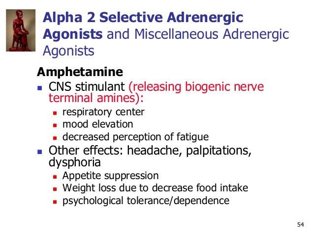 54 Alpha 2 Selective Adrenergic Agonists and Miscellaneous Adrenergic Agonists Amphetamine  CNS stimulant (releasing biog...