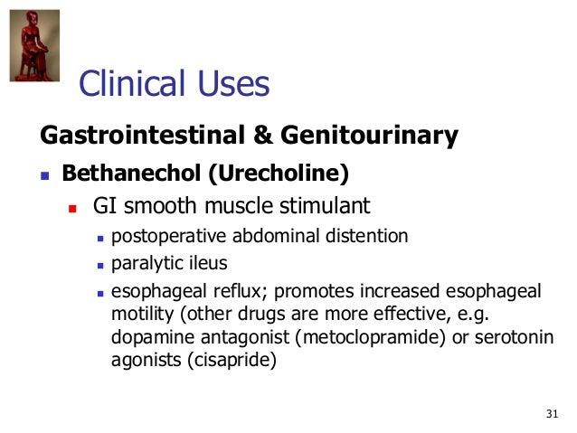 31 Clinical Uses Gastrointestinal & Genitourinary  Bethanechol (Urecholine)  GI smooth muscle stimulant  postoperative ...