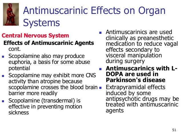 51 Antimuscarinic Effects on Organ Systems Central Nervous System Effects of Antimuscarinic Agents cont.  Scopolamine als...