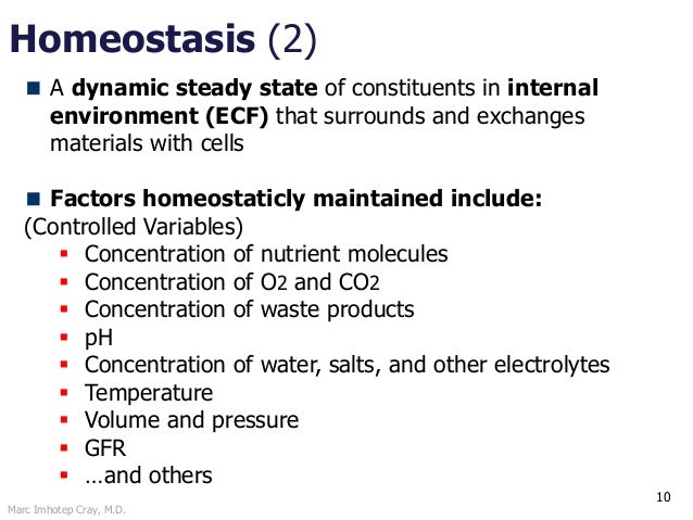 Marc Imhotep Cray, M.D. Homeostasis (2) 10 A dynamic steady state of constituents in internal environment (ECF) that surro...