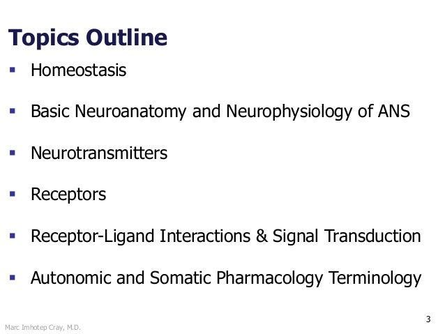 Marc Imhotep Cray, M.D. Topics Outline 3  Homeostasis  Basic Neuroanatomy and Neurophysiology of ANS  Neurotransmitters...