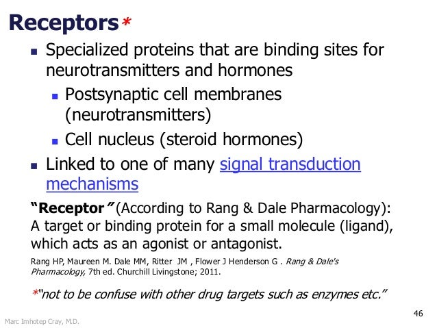 Marc Imhotep Cray, M.D. 46 Receptors*  Specialized proteins that are binding sites for neurotransmitters and hormones  P...