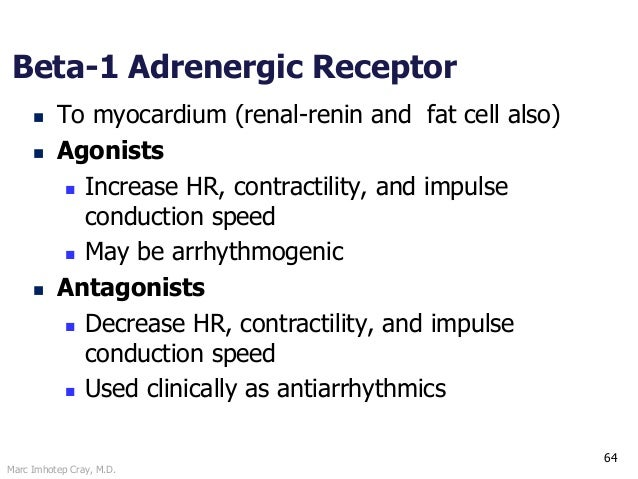 Marc Imhotep Cray, M.D. 64 Beta-1 Adrenergic Receptor  To myocardium (renal-renin and fat cell also)  Agonists  Increas...
