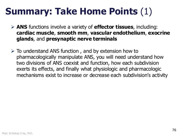 Marc Imhotep Cray, M.D. 76 Summary: Take Home Points (1)  ANS functions involve a variety of effector tissues, including:...